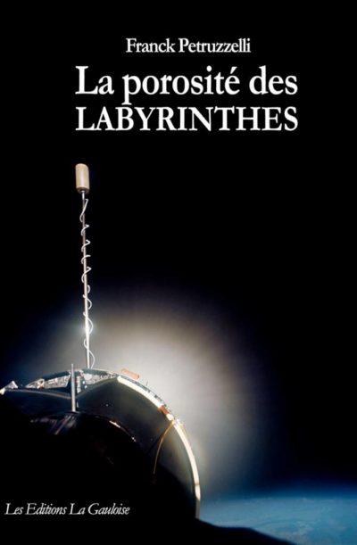 """Couverture """" La porosité des labyrinthes """" de Franck Petruzzelli"""