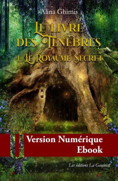 """Couverture ebook """" Le Livre des Ténèbres - Tome 1. Le Royaume Secret """" de Alina Ghimis"""
