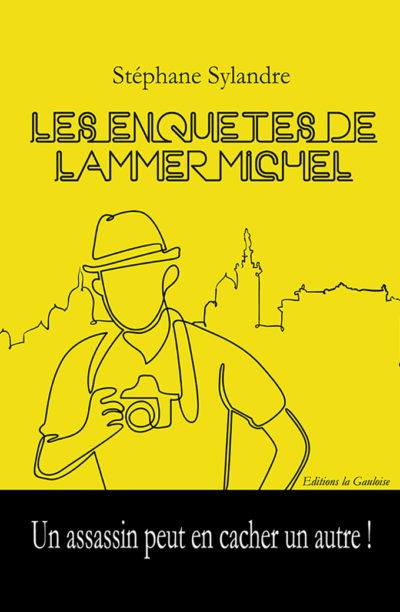 """Couverture """" Les Enquêtes de Lammer Michel """" de Stéphane Sylandre"""